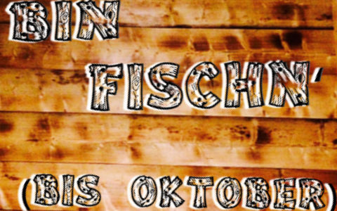 Bin fischen (bis Oktober)